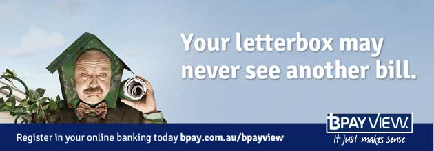 BPAY View. Your letterbox may never see another bill. Register in your online banking today - bpay.com.au/bpayview.
