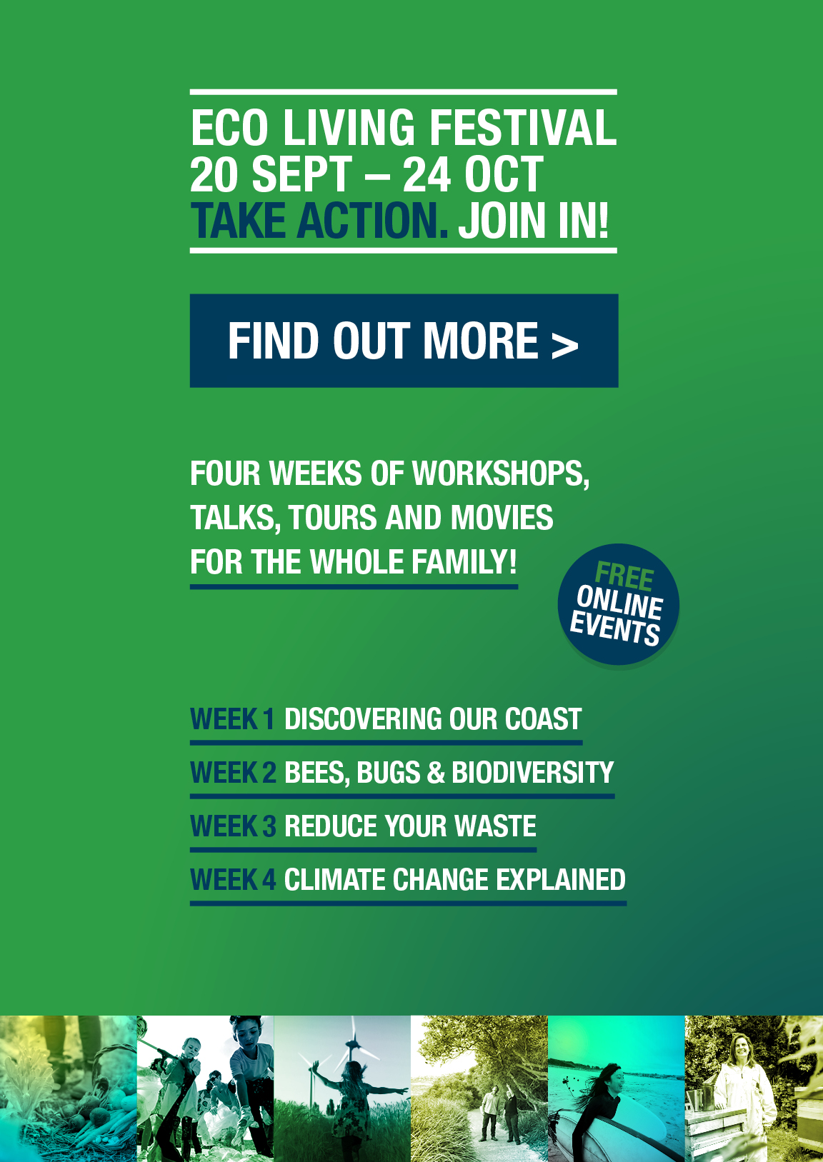 Eco Living Festival. 20 Sept - 24 Oct. Four weeks of workshops, talks, tours and movies for the whole family. Free online events